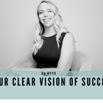 Ep #113 - Your Clear Vision of Success