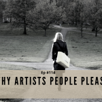 Episode #114 - Why Artists People Please