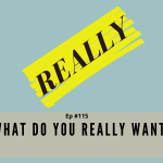 Episode #115 - What do you REALLY want?