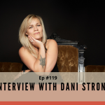 Ep #119 - Interview with Dani Strong