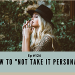 Episode #124 - How To Not Take It Personal