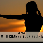 Episode #129 - How To Change Your Self-Talk
