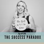 Episode #130 - The Success Paradox