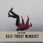 Episode #128 - Self-Trust Mindset