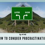Episode #140 - How to Conquer Procrastination