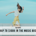 Episode #142 - RoadMap to $100K In the Music Business